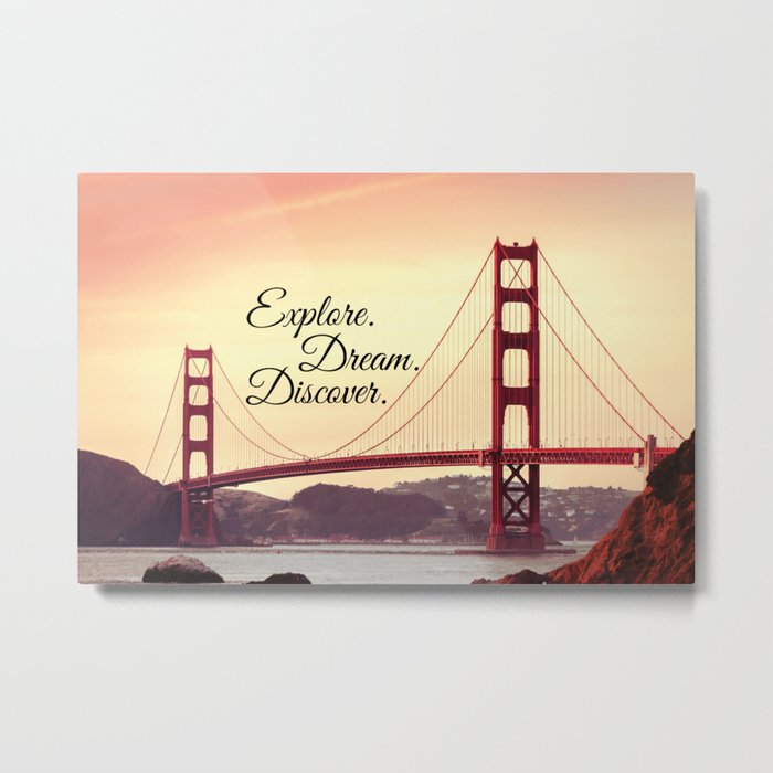 """Explore. Dream. Discover."" - Travel Quote - Golden Gate Bridge Metal Print"