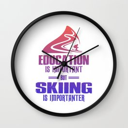 Education Is Important But Skiing Is Importanter rp Wall Clock