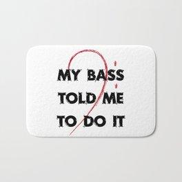 My bass told me to do it Bath Mat