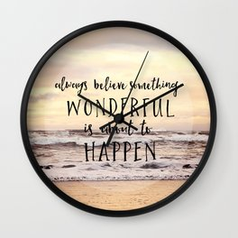 always believe something wonderful is about to happen Wall Clock