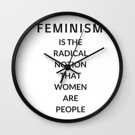 FEMINISM IS THE RADICAL NOTION THAT WOMEN ARE PEOPLE Wall Clock