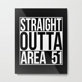 Straight Outta Area 51 Metal Print