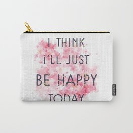 Be Happy Today Carry-All Pouch