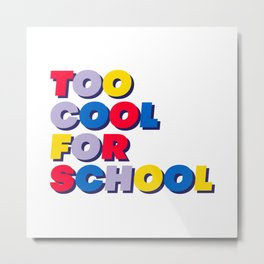 Too cool for school Metal Print