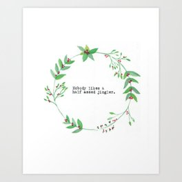 Nobody likes a half ass jingler. Art Print