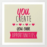 You create you own opportunities Art Print