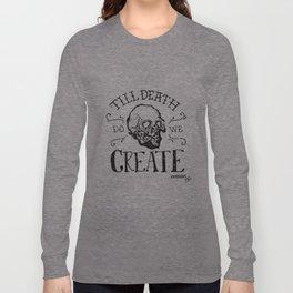 Till Death Do We Create Long Sleeve T-shirt