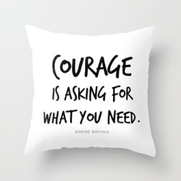 Brene Brown Courage Is Asking For What You Need Quote, Daring Greatly Throw Pillow