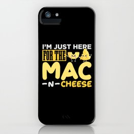 """I""""m Just here for the Mac n chesse iPhone Case"""