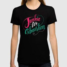 Junkie For Exhaustion T-shirt