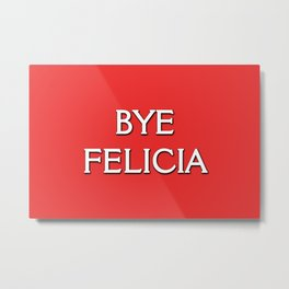 Bye Felicia Metal Print