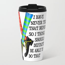 I Have Never Tried That Before Travel Mug