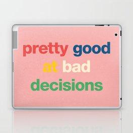 Pretty good at bad decisions Laptop & iPad Skin