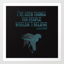 I´ve seen things you people woudn´t believe Art Print