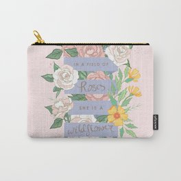 In A Field of Roses She Is A Wildflower Carry-All Pouch