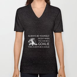 always be yourself exept when you can be a goalie the always be a goalie hockey t-shirts Unisex V-Neck
