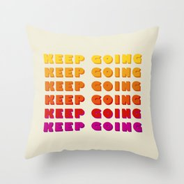 KEEP GOING - POSITIVE QUOTE Throw Pillow