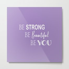 Be Strong, Be Beautiful, Be You - Purple and White Metal Print