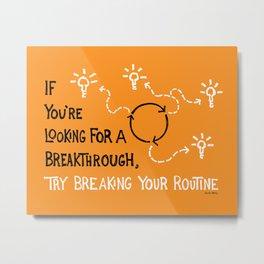 Break Your Routine Metal Print
