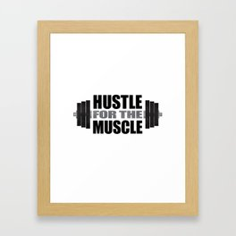Hustle For The Muscle Framed Art Print