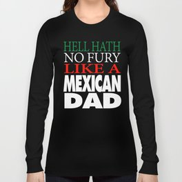 Gift For Mexican Dad Hell hath no fury Long Sleeve T-shirt