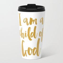 I am a child of God Travel Mug