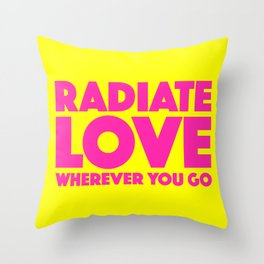 Radiate Love Wherever You Go Quote Throw Pillow