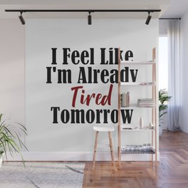 Already Tired Tomorrow Let Me Sleep Forever Wall Mural