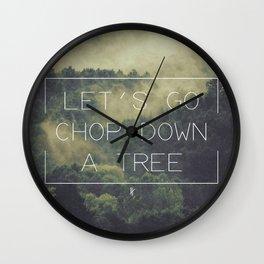 ANTI-INSPIRATIONAL: Chop A Tree Wall Clock
