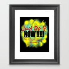 Just do it NOW Framed Art Print
