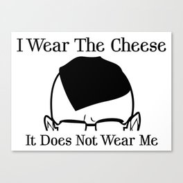 I Wear The Cheese Canvas Print