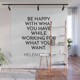 BE HAPPY WITH WHAT YOU HAVE WHILE WORKING FOR WHAT YOU WANT. - HELEN KELLER Wall Mural