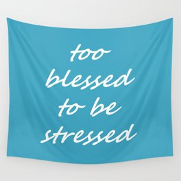 too blessed to be stressed - aqua Wall Tapestry