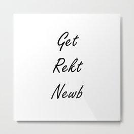 Get Rekt Newb Metal Print