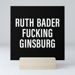 Ruth Bader Fucking Ginsburg Mini Art Print