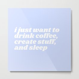 just want to drink coffee Metal Print