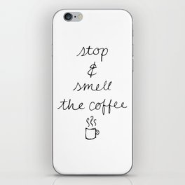 Stop and Smell the Coffee iPhone Skin