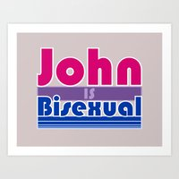 bisexual Art Prints featuring JOHN IS BISEXUAL by FineFeather