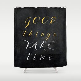 Good things take time #motivationialquote Shower Curtain