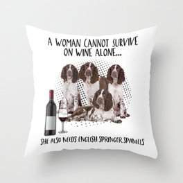 A woman cannot survive on wine alone she also needs english springer spaniels Throw Pillow
