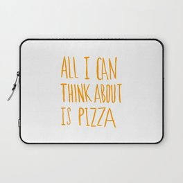 All I Can Think About Is Pizza Laptop Sleeve
