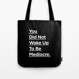 You Did Not Wake Up to Be Mediocre black and white monochrome typography design home wall decor Tote Bag