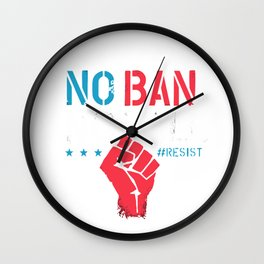 no ban no wall resist Wall Clock
