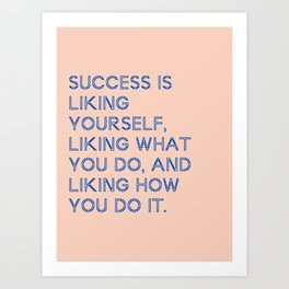 Success is liking yourself Art Print