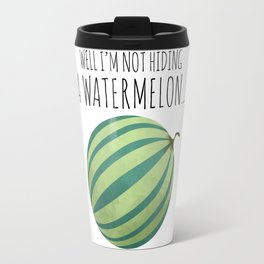 Well I'm Not Hiding A Watermelon... Travel Mug