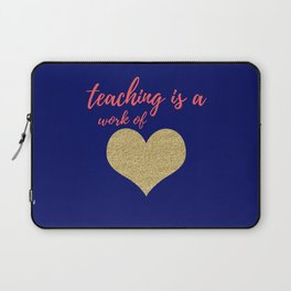 Teaching Is A Work Of Heart Laptop Sleeve