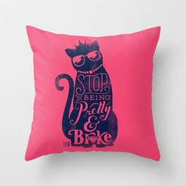 Stop Being Pretty Throw Pillow