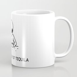 Just a hot cup of Tequila Coffee Mug