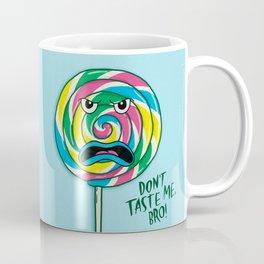 Don't Taste Me, Bro! Coffee Mug