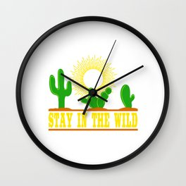 "A Perfect Gift For Wild Friends Saying ""Stay In The Wild"" T-shirt Design Cactus Sun Desert Sand  Wall Clock"